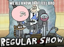 Funny Regular Show Memes - we all know that feel bro regular show memes quickmeme