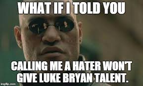 Luke Bryan Memes - matrix morpheus meme imgflip
