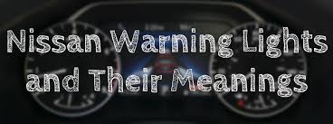 nissan rogue warning lights nissan warning lights and their meanings