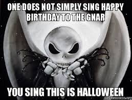 Halloween Birthday Meme - one does not simply sing happy birthday to the gnar you sing this