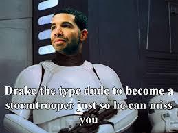 Drake The Type Of Meme - drake trooper imgur