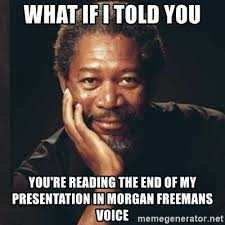 What If I Told You Meme Generator - what if i told you you re reading the end of my presentation in
