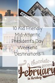 presidents weekend 10 kid friendly mid atlantic president u0027s day weekend destinations