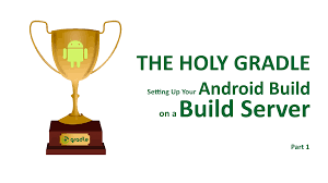android gradle the holy gradle setting up your android build on a build server