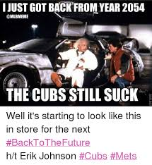 Cubs Suck Meme - i just gotback from year 2054 the cubs still suck well it s starting