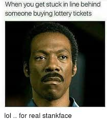 Stank Face Meme - when you get stuck in line behind someone buying lottery tickets lol