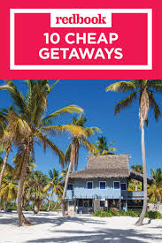 10 best cheap weekend getaways for 2017 affordable vacation ideas