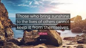 j m barrie quote u201cthose who bring sunshine to the lives of