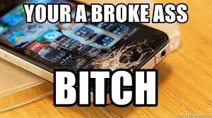 your a broke ass bitch broken iphone meme generator