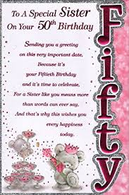 What To Say On 50th Birthday Card Sister S 50th Birthday Card To A Special Sister On Your 50th