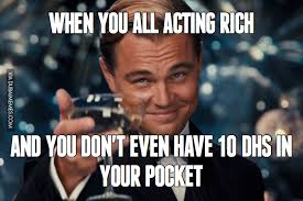 Rich Meme - when you all acting rich and you don t even have 10 dhs in your