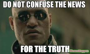 Truth Meme - do not confuse the news for the truth meme scumbag morpheus 56519