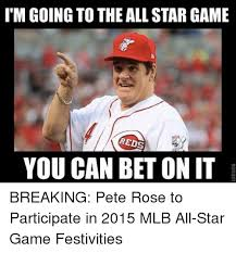 Pete Rose Meme - itm going to the allstar game reds you can bet on it breaking pete