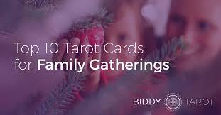 top 10 tarot cards for family gatherings biddy tarot blog