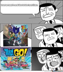 Teen Titans Memes - new idea for teen titans by axel11111000 meme center