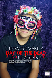 day of the dead headband how to make a day of the dead headband soiree event design