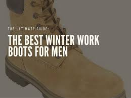 best winter work boots for men reviews of the ones you need