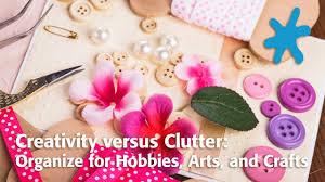Clutter Blindness Creativity Versus Clutter Organize For Hobbies Arts And Crafts