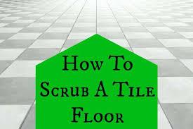 how to scrub a tile floor home ec 101