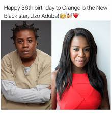 Orange Is The New Black Meme - happy 36th birthday to orange ls the new black star uzo aduba