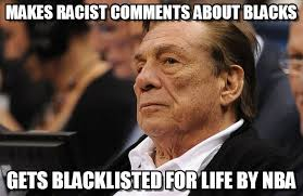 Donald Sterling Memes - nba karma makes racist comments about blacks on memegen