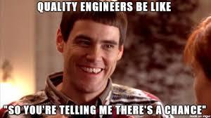 Engineers Memes - quality engineers be like meme on imgur