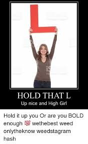 L Meme - hold that l up nice and high girl hold it up you or are you bold