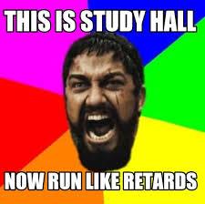 Retard Meme Generator - meme creator this is study hall now run like retards meme