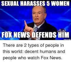 Bill O Reilly Memes - sexual harasses 5 women the reilly fox news defends him made on