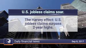 Jobless Claims by Daily Market Review September 8th 2017 Us Jobless Claims Soar