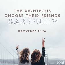 quote friendship bible the righteous choose their friends carefully