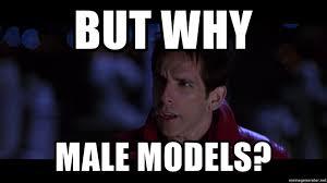 Zoolander Meme - but why male models zoolander meme generator