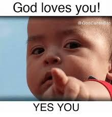 Yes Meme Baby - god loves you god cares bro yes you god meme on me me