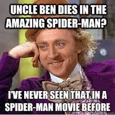 The Amazing Spiderman Memes - uncle ben dies in the amazing spider man i ve never seen that in