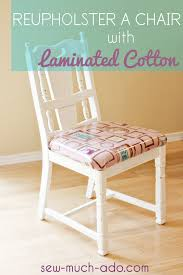 How To Upholster Dining Room Chairs by How To Reupholster Chairs With Laminated Cotton Sew Much Ado
