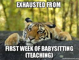 Exhausted Meme - exhausted from first week of babysitting teaching confession