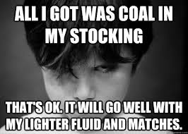 Stocking Meme - all i got was coal in my stocking that s ok it will go well with