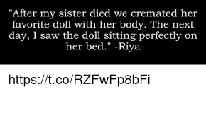 Saw Doll Meme - after my sister died we cremated her favorite doll with her body