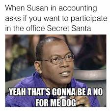 Meme Secret - dopl3r com memes when susan in accounting asks if you want to
