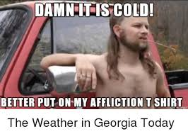 Affliction Shirt Meme - damn it is cold better put on my affliction t shirt naue on inngur