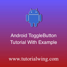 android toggle button android toggle button tutorial with exle tutorialwing