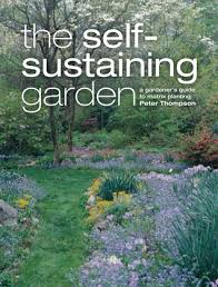 self sustaining garden the self sustaining garden the guide to matrix planting by peter