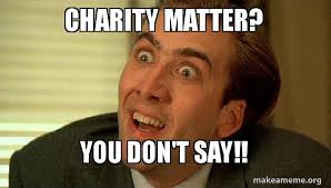 Charity Meme - charity matter you don t say sarcastic nicholas cage make a