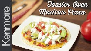 Quick Toaster Oven Recipes How To Make A Mexican Tortilla Pizza Kenmore Toaster Oven