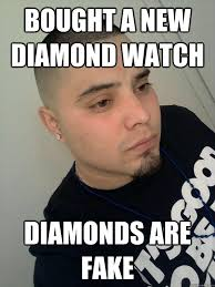 Internet Gangster Meme - bought a new diamond watch diamonds are fake depressed gangster