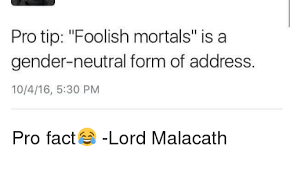 Protip Meme - protip foolish mortals is a gender neutral form of address 10416 530