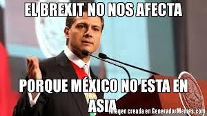 Asia Meme - el brexit no nos afecta porque m礬xico no esta en asia meme de