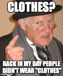 Clothes Meme - back in my day meme imgflip