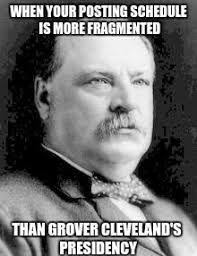Cleveland Meme - grover cleveland and my posting schedule imgflip