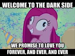 Forever And Ever Meme - welcome to the dark side meme by bronywriter on deviantart